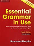 Essential Grammar in Use with Answers: A Self-Study Reference and Practice Book for E...