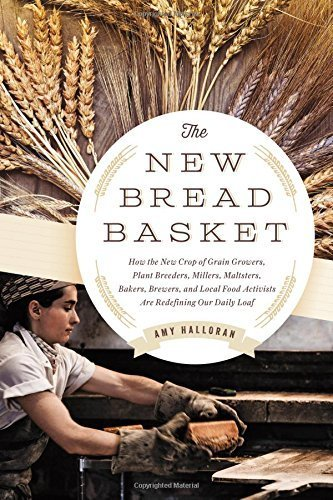 The New Bread Basket: How the New Crop of Grain Growers, Plant Breeders, Millers, Maltsters, Bakers, Brewers, and Local Food Activists Are Redefining Our Daily Loaf by Amy Halloran (2015-07-27) par Amy Halloran
