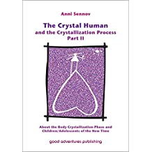 The Crystal Human and the Crystallization Process Part II: About the Body Crystallization Phase and Children/Adolescents of the New Time