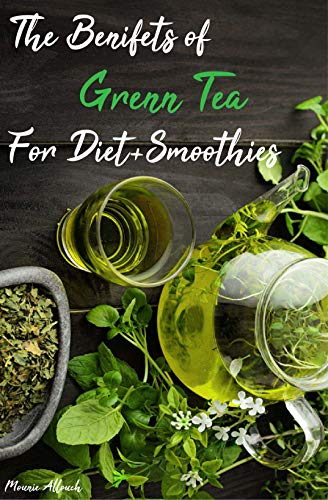 The Benefits of Green Tea For Diet + Smoothies: Scientific reasons & healthy smoothies recipes (English Edition)