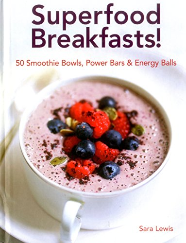 superfood-breakfasts-50-smoothie-bowls-power-bars-energy-balls-smoothie-bowls-and-power-packed-seed-