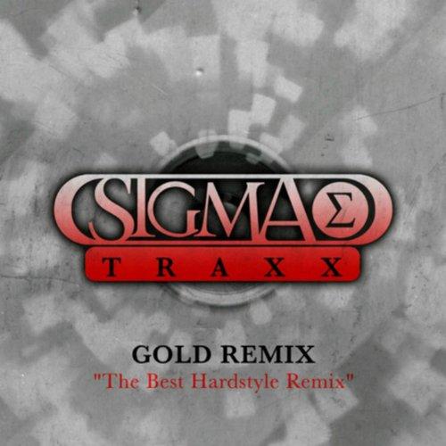 Sigma Traxx Gold Remix (The Best Hardstyle Remix)