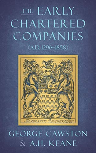 The Early Chartered Companies: (A.D. 1296-1858) (1896)