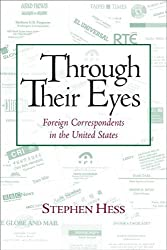Through Their Eyes: Foreign Correspondents in the United States (Newswork) by Stephen Hess (2006-01-17)