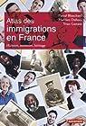 Atlas des immigrations en France : Histoire, mémoire, héritage par Blanchard
