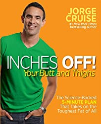Inches Off! Your Butt and Thighs: The Science-based 5-minute Plan That Takes on the Toughest Fat of All