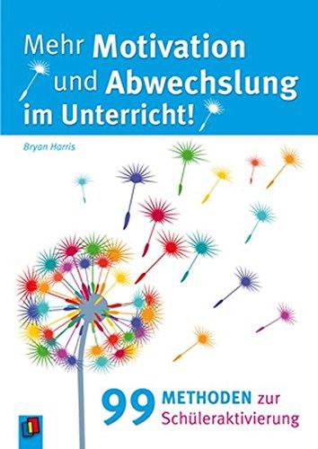 Mehr Motivation und Abwechslung im Unterricht!: 99 Methoden zur Schüleraktivierung PDF Books