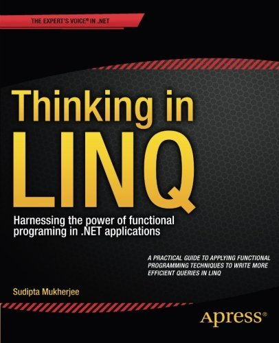 Thinking in LINQ: Harnessing the Power of Functional Programming in .NET Applications by Sudipta Mukherjee (2014-11-26)
