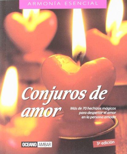 Conjuros de amor: Hechizos y fórmulas para encender y conservar la pasión (Minilibros / El libro esencial)
