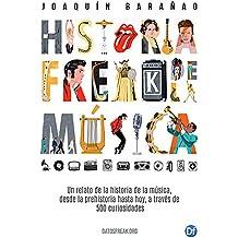 Historia Freak de la Música: Un relato de la Historia de la Música a través de 500 curiosidades (Spanish Edition)