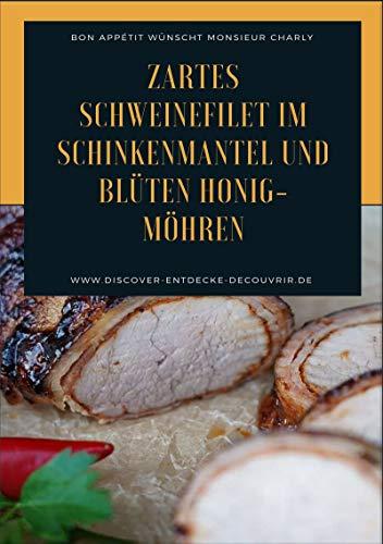 Zartes Schweinefilet im Schinkenmantel und Blüten Honig-Möhren: Bon Appétit wünscht Monsieur Charly von [Duthel, Heinz]