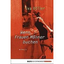 Wenn Frauen Männer buchen: Roman (Frauen. Bastei Lübbe Taschenbücher)