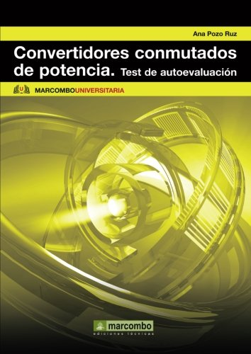 Convertidores Conmutados de Potencia. Test de Autoevaluación (MARCOMBO UNIVERSITARIA)