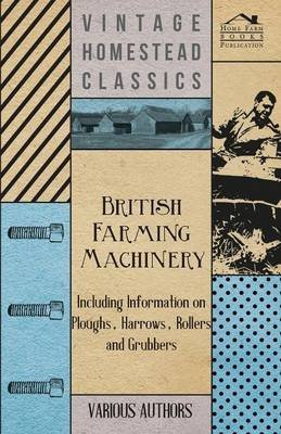 [British Farming Machinery - Including Information on Ploughs, Harrows, Rollers and Grubbers] (By: Various) [published: January, 2011]