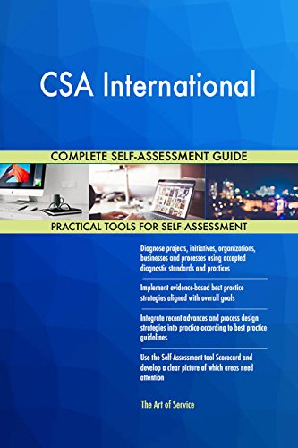 CSA International All-Inclusive Self-Assessment - More than 720 Success Criteria, Instant Visual Insights, Comprehensive Spreadsheet Dashboard, Auto-Prioritized for Quick Results