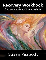 Recovery Workbook for Love Addicts and Love Avoidants: 1