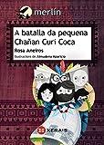 A batalla da pequena Chañan Curi Coca (Infantil E Xuvenil - Merlín - De 9 Anos En Diante)