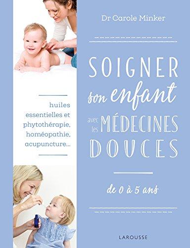 Soigner son enfant avec les médecines douces: de 0 à 5 ans
