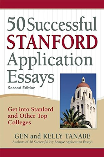 50 Successful Stanford Application Essays: Get into Stanford and Other Top Colleges (English Edition)