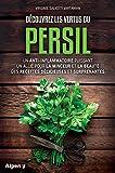 Découvrez les vertus du persil : Un anti-inflammatoire puissant, un allié pour la minceur et la beauté, des recettes