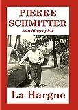 La Hargne: Autobiographie de Pierre Schmitter