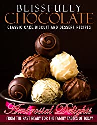 Blissfully Chocolate: Classic Cake, Biscuit and Dessert Recipes (Ambrosial Delights From the Past Book 1) (English Edition)