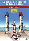 APPRENTI :Les cahiers de vacances du franc-maçon
