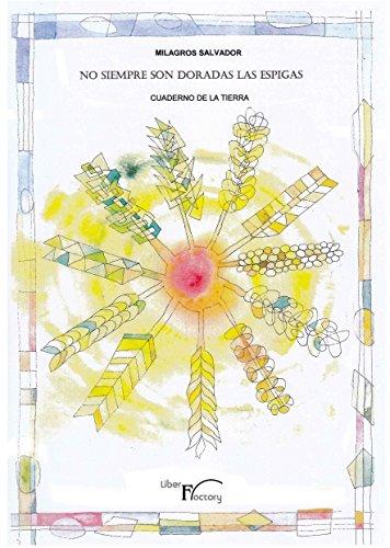 No siempre son doradas las espigas: Cuaderno de la tierra por Milagros Salvador