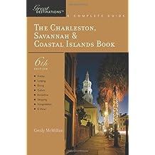 Explorer's Guide The Charleston, Savannah & Coastal Islands Book: A Great Destination (Sixth Edition)  (Explorer's Great Destinations)