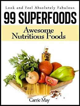 99 Superfoods - Awesome Nutritious Foods (Look and Feel Absolutely Fabulous Book 1) (English Edition) von [May, Carrie]
