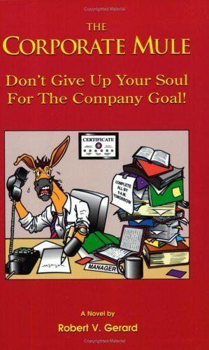 The Corporate Mule: Don't Give Up Your Soul for the Company Goal : A Novel by Gerard, Robert V. (1997) Paperback