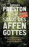 Die Stadt des Affengottes: Eine unbekannte Zivilisation, ein mysteriöser Fluch, eine wahre Geschichte - Douglas Preston