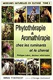Médecines naturelles en élevage - Tome 2, Phytothérapie et Aromathérapie chez les ruminants et le cheval
