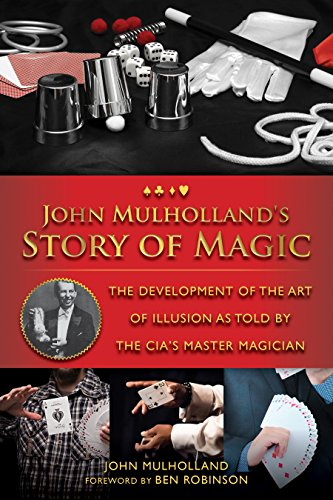 John Mulholland's Story of Magic: The Development of the Art of Illusion as Told by the CIA's Master Magician (English Edition)