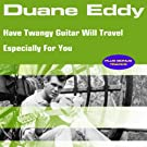 Have Twangy Guitar Will Travel Especially for You
