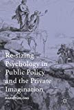 Re-sizing Psychology in Public Policy and the Private Imagination