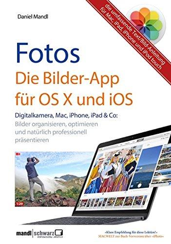 Fotos - die Bilder-App für OS X und iOS / Bilder organisieren, optimieren und präsentieren auf Mac, iPad, iPhone und iPod touch