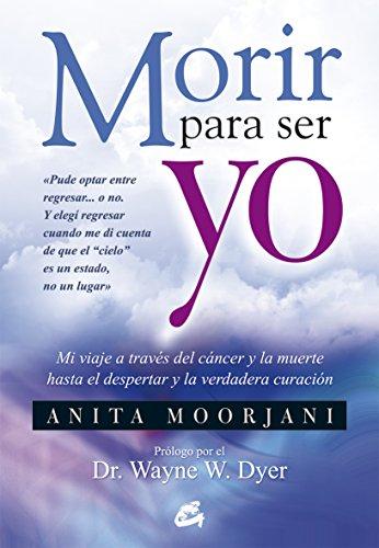 Morir para ser yo por Anita Moorjani