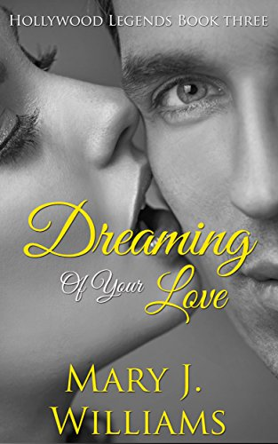 Dreaming Of Your Love (Hollywood Legends Book 3) by [Williams, Mary J.]