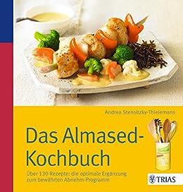 Das Almased-Kochbuch: Über 130 Rezepte: die optimale Ergänzung zum bewährten Abnehm-Programm von [Stensitzky-Thielemans, Andrea]