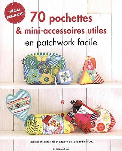 70 pochettes & accessoires utiles en patchwork facile