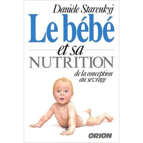Le bébé et sa nutrition : De la conception au sevrage de Danièle Starenkyj ( 2012 )
