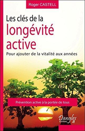 Les cls de la longvit active - Pour ajouter de la vitalit aux annes de Roger Castell (3 janvier 2015) Broch