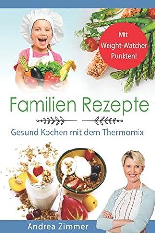 Familien Rezepte! Mit Weight-Watcher Punkten! Gesund Kochen mit dem Thermomix