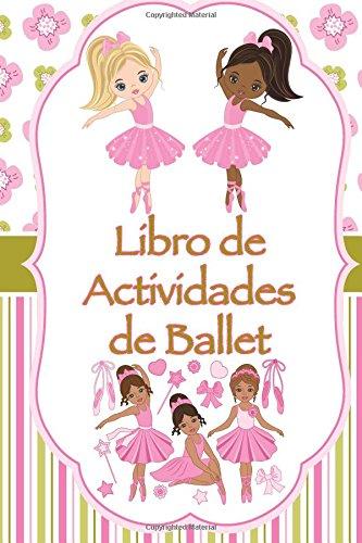 Libro de Actividades de Ballet: Datos divertidos, Colorear, Laberintos, Punto a punto, Diario, Diario o Libreta por Florabella Publishing