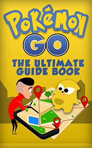Pokemon Go: The Ultimate Guide Book From Beginner to Mastery with Tips, Tricks, Hints and Game Hacks (iOs, Android, Secrets, Pokedex, Gym Strategies, Walkthrough) (English Edition) (Elektronische Pokemon Pokedex)