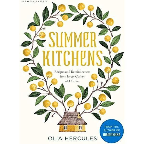 Summer Kitchens Recipes And Reminiscences From Every Corner Of Ukraine Amazon Co Uk Hercules Olia 9781408899090 Books