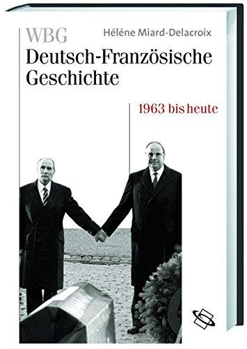 WBG Deutsch-Französische Geschichte, Bd.11 : Im Zeichen der europäischen Einigung 1963 bis heute