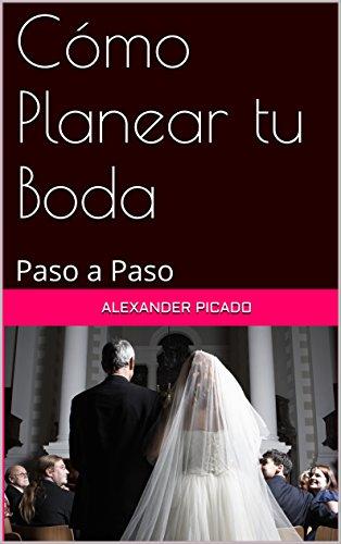 Cómo Planear tu Boda: Paso a Paso por Alexander Picado