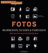 Fotos - bearbeiten, nutzen & verteilen: Holen Sie mehr aus Ihren Digitalbildern (DIGITAL lifeguide)